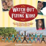 Watch Out for Flying Kids! How Two Circuses, Two Countries, and Nine Kids Confront Conflict and Build Community