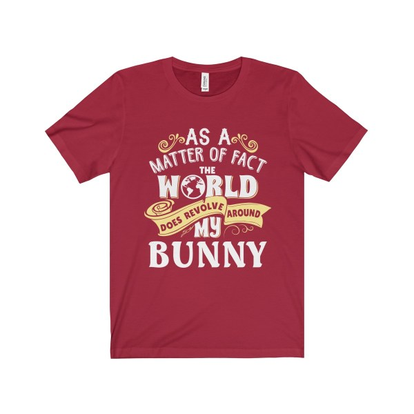 As A Matter Of Fact The World Does Revolve My Bunny Tshirts