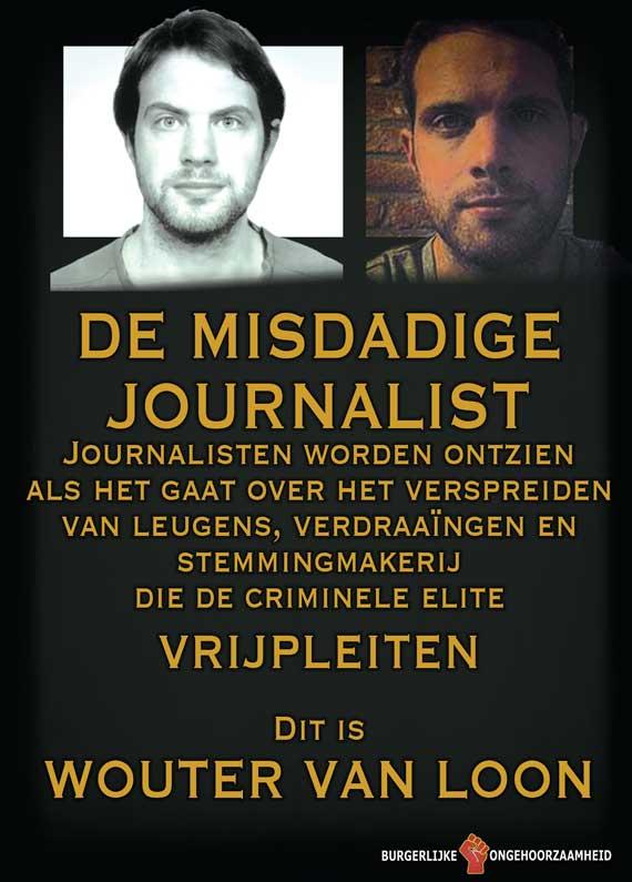 Daarom nu aandacht voor deze ophitser en leugenachtige journalist Wouter van Loon - Burgerlijke Ongehoorzaamheid