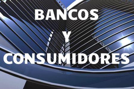 BANCOS Y CONSUMIDORES