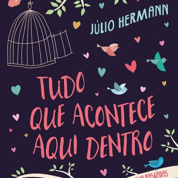 Confira a capa do livro 'Tudo Que Acontece Aqui Dentro', do autor Júlio Hermann 16