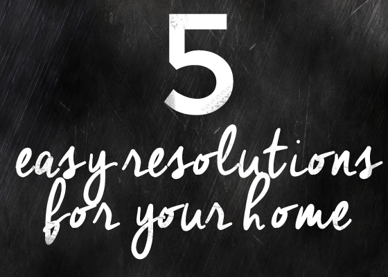 5 resolutions for your home | Burritos and Bubbly