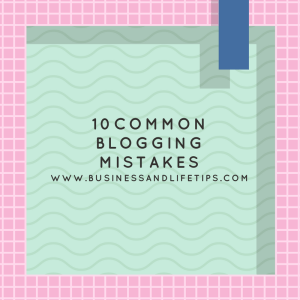 10 Common blogging mistakes