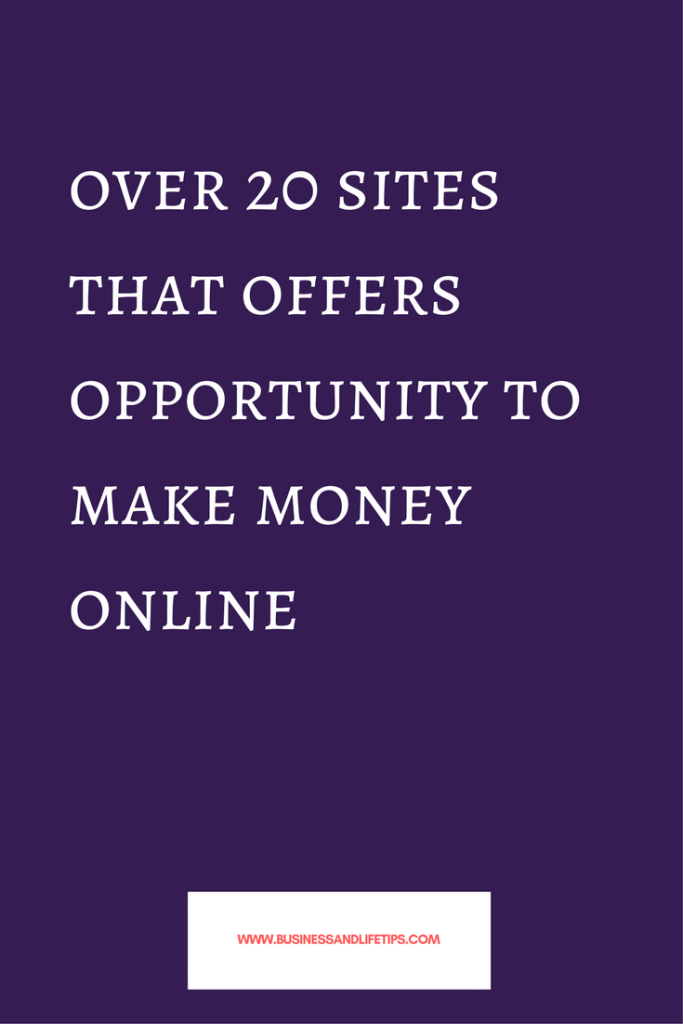 Over 20 Sites That Offers Opportunity to Make Money Online by Business and Life Tips