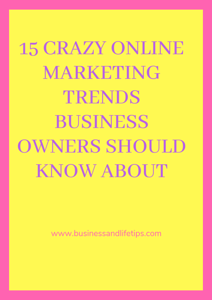 15 Crazy online marketing trends business owners should know about
