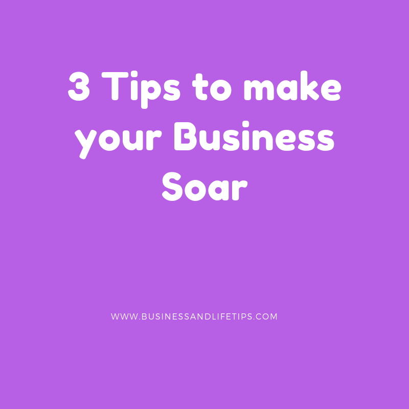 3 Tips to make your Business Soar