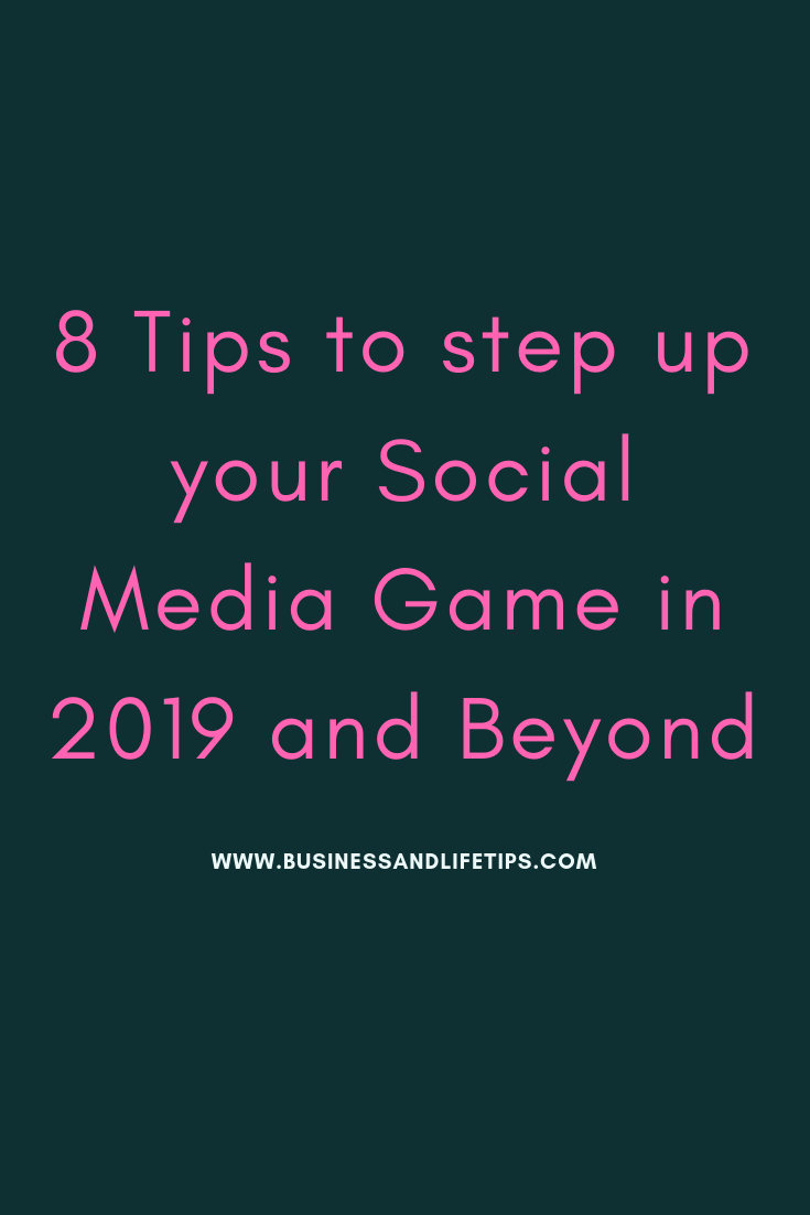 8 Tips to Step up your Social Media Game in 2019 and Beyond