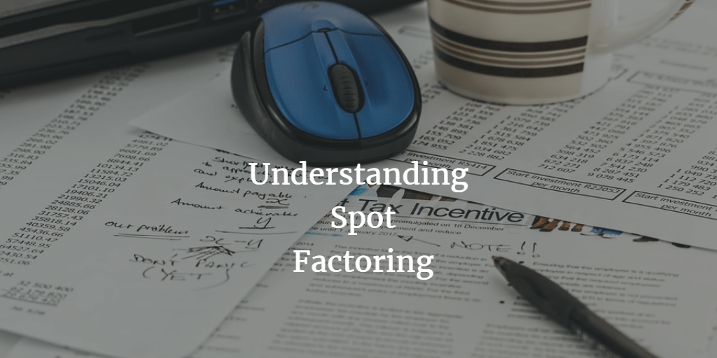Spot or Single Invoice Factoring