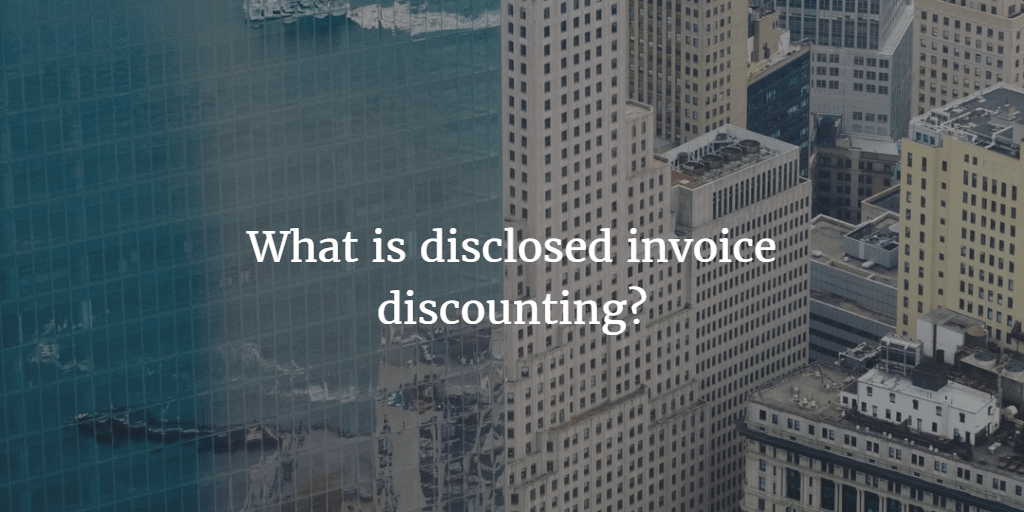 What is disclosed invoice discounting