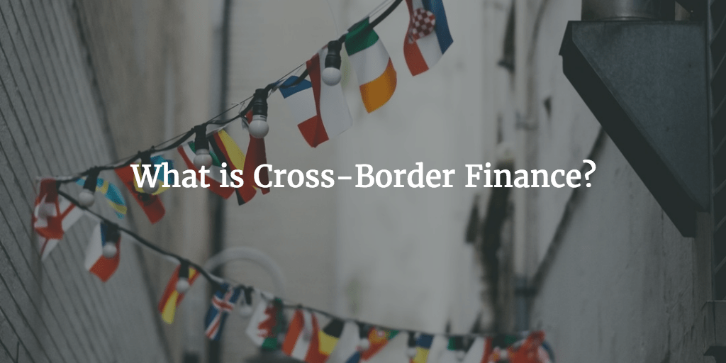 What is Cross-Border Finance?
