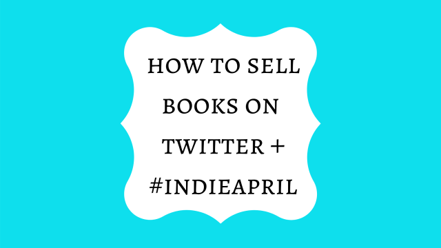 How to Sell Books on Twitter With #IndieApril