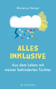 Alles inklusive. Das wunderbare Buch von Mareice Kaiser aus dem S. Fischer Verlag, 2016