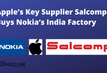 Apple's Key Supplier Salcomp Buys Nokia's India Factory