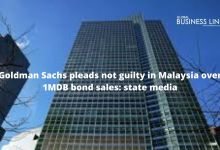 Goldman Sachs pleads not guilty in Malaysia over 1MDB bond sales: state media