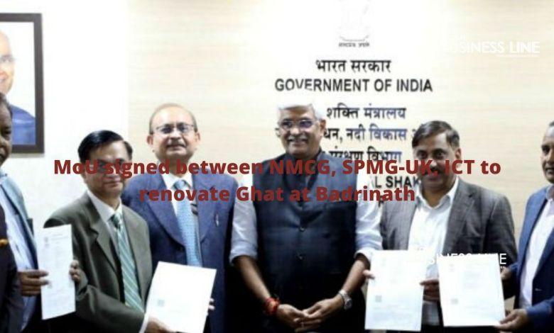 MoU signed between NMCG, SPMG-UK, ICT to renovate Ghat at Badrinath