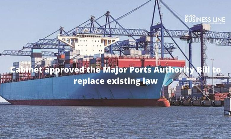 Cabinet approved the Major Ports Authority Bill to replace existing law