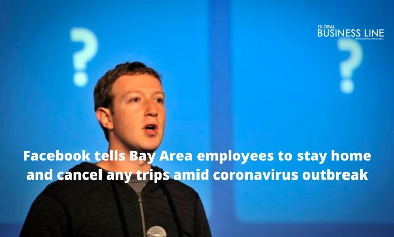 Facebook tells Bay Area employees to stay home and cancel any trips amid coronavirus outbreak