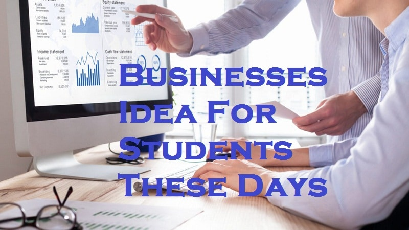 Businesses Idea For Students These Days