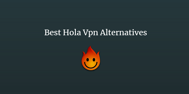 Best Hola Vpn Alternatives