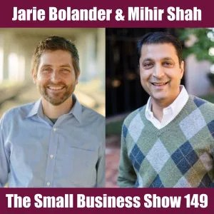 Jarie Bolander & Mihir Shah interviewed on The Small Business Show Podcast 149