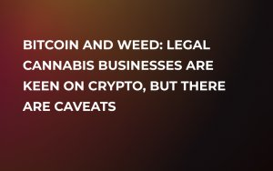 Bitcoin and Weed: Legal Cannabis Businesses Are Keen on Crypto, but There Are Caveats
