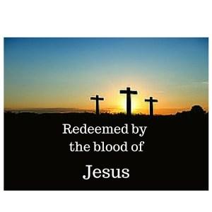 Readeemed by the blood of Jesus