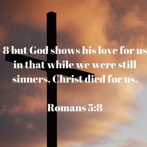 Romans 5-8. What does the cross mean to me?