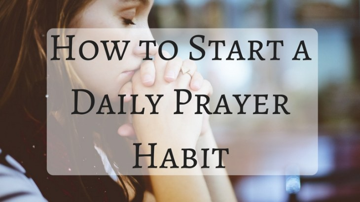 It's easy to start a daily prayer habit. Just use the three Rs.