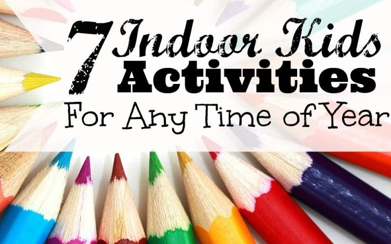 7 Indoor Kids Activities For Any Time of Year