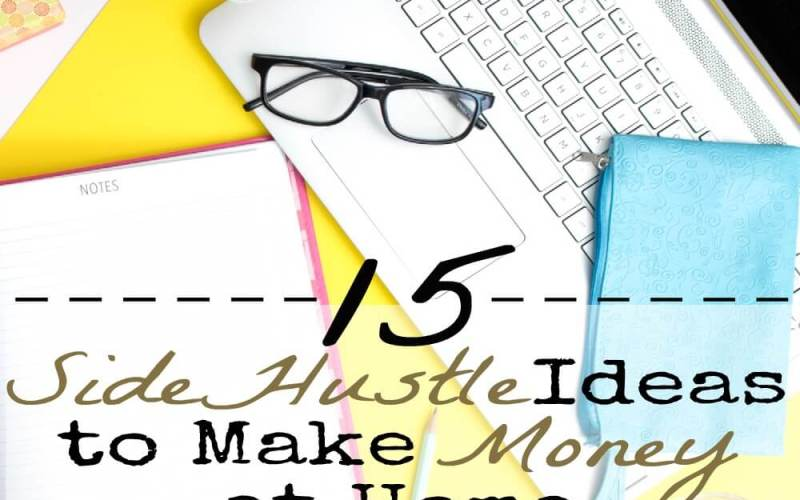 15 Side Hustle Ideas to Make Money at Home