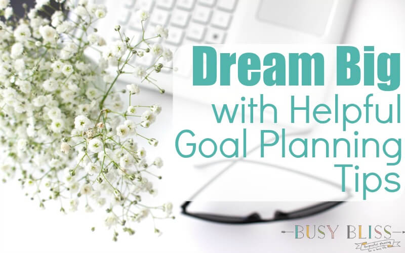 Dream Big with Helpful Goal Planning Tips