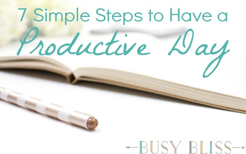 7 Simple Steps to Have a Productive Day