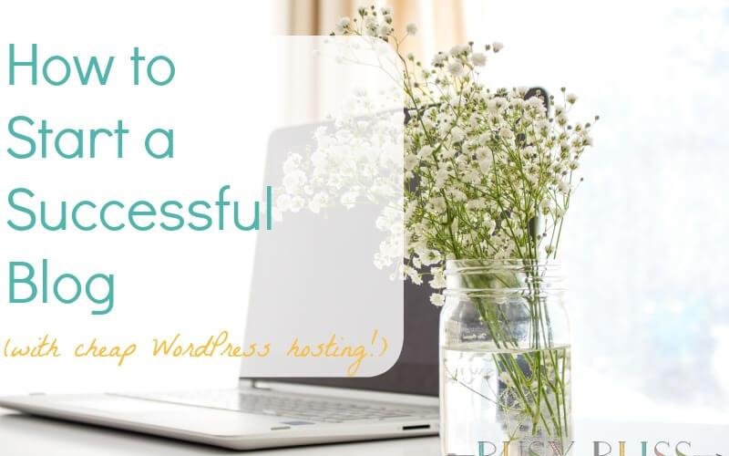 How to Start a Successful Blog with Cheap WordPress Hosting