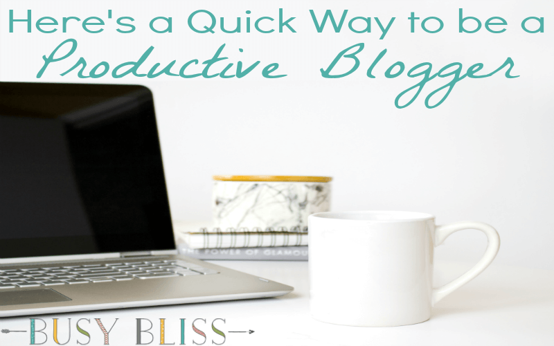 Here's a Quick Way to be a Productive Blogger