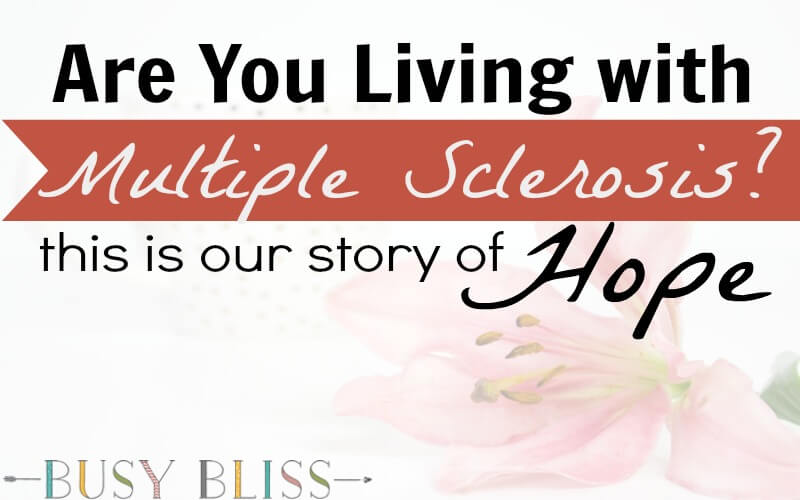 Are You Living with Multiple Sclerosis? This Is Our Story of Hope
