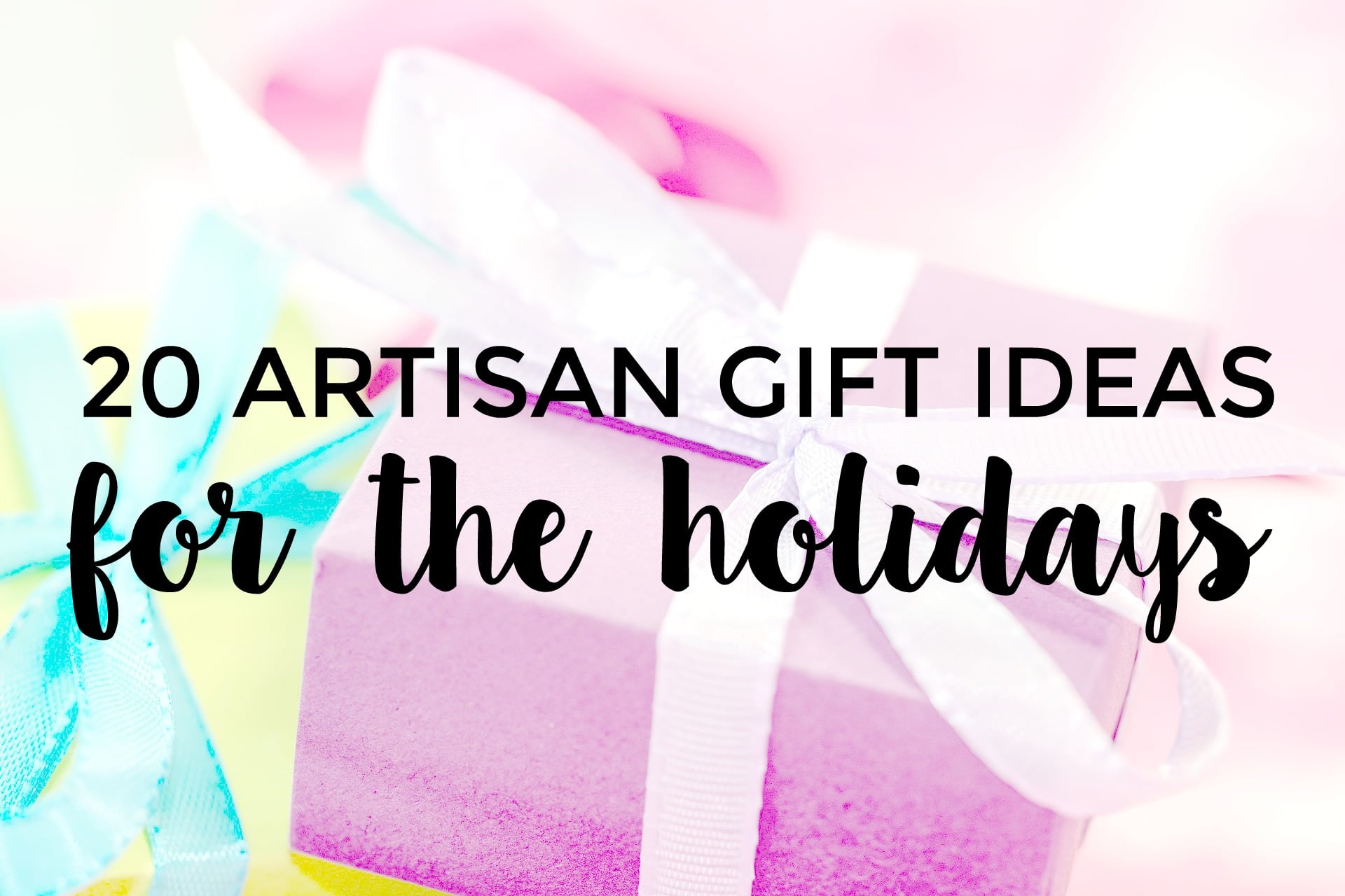20 Artisan gift ideas for the holidays, birthdays, and beyond.