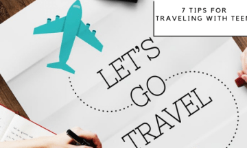 7 Tips For Traveling With Teens