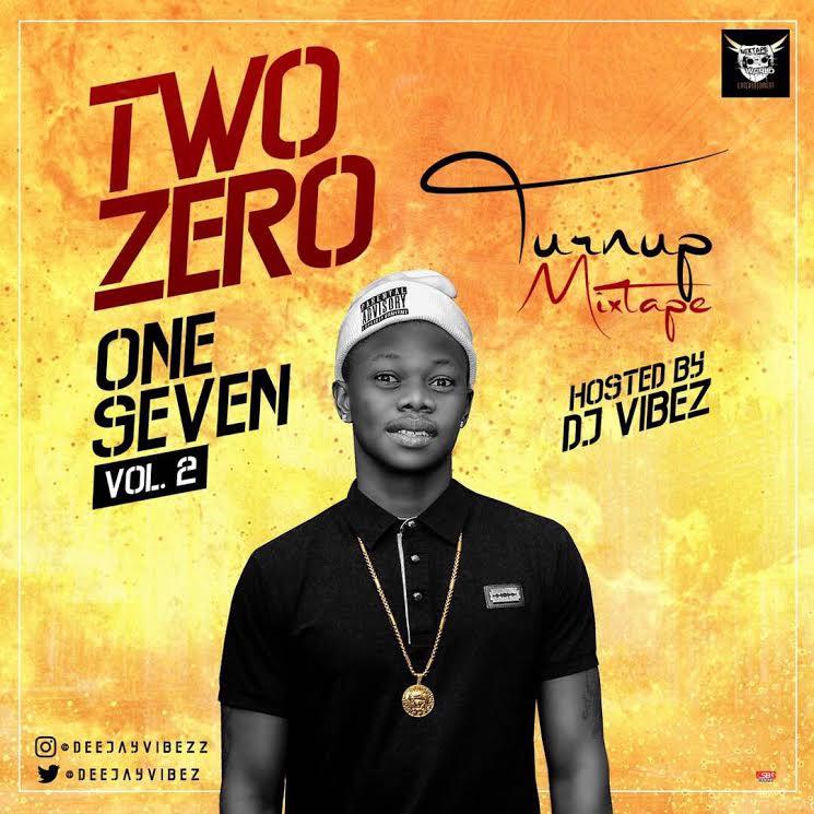 MIXTAPE: DJ Vibez – Two Zero One Seven (Turn Up Mixtape) Vol.2