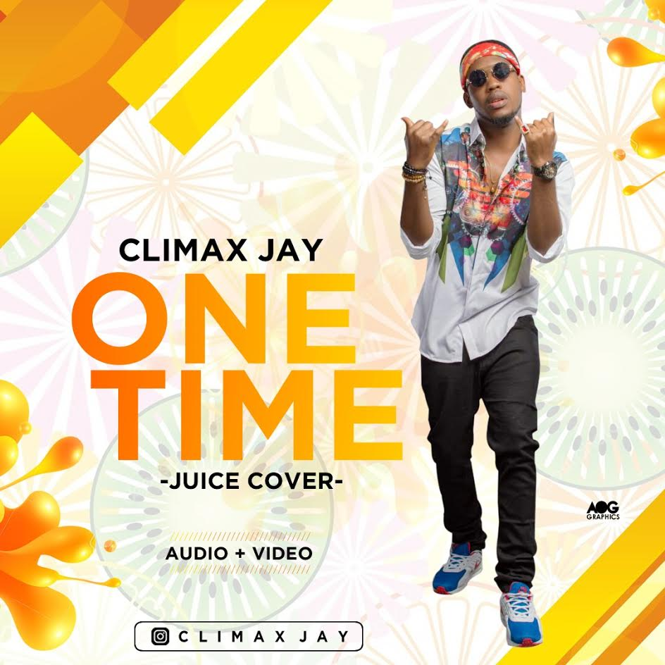 VIDEO & AUDIO: Climax Jay - One Time (Juice Cover)