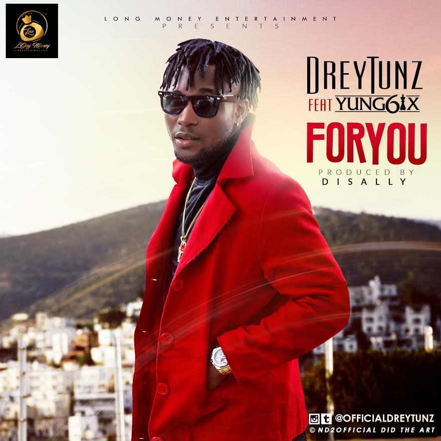 DreyTunz - For You Ft. Yung6ix (Prod. Disally)