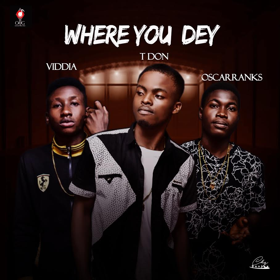 T Don - Where You Dey ft Viddia & Oscarranks