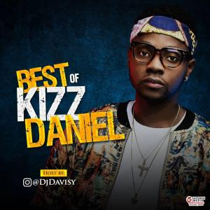 MIXTAPE: DJ Davisy - Best Of Kizz Daniel Mix
