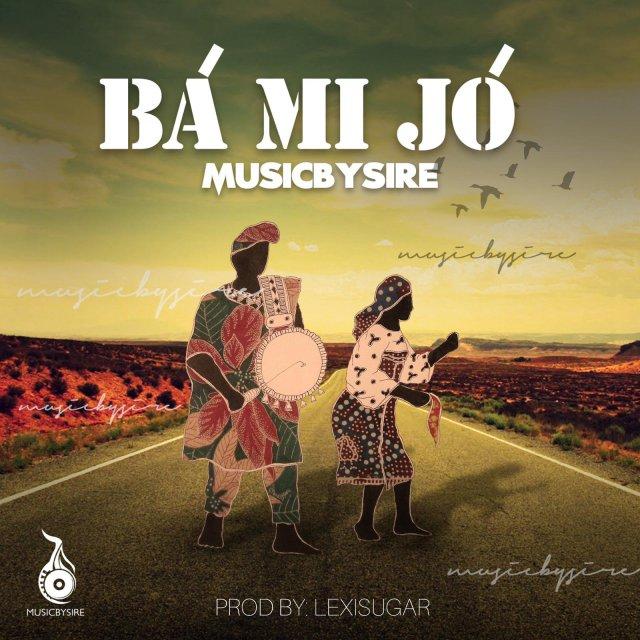 Gospel: MusicBySire – Ba Mi Jo (Prod. Lexisugar)