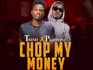 Tresh ft. Paddypat - Chop My Money