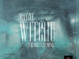 Mayze ft Ola9key x Zee Poundz - Witchu