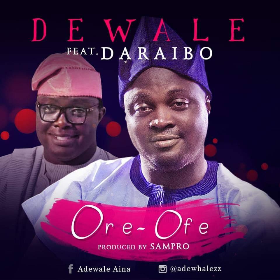 Dewale Ft. Daraibo - Ore Ofe