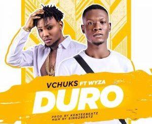 Vchuks ft. Wyza - Duro