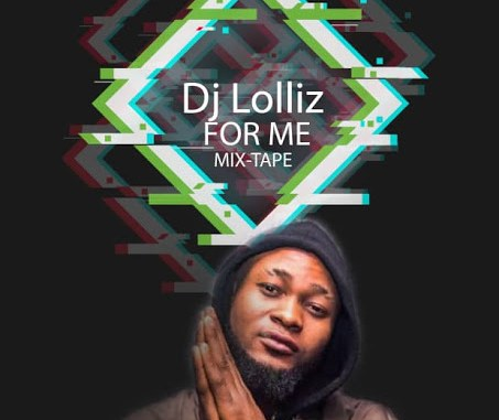 MIXTAPE: Dj Lolliz - For Me Mixtape Vol 2