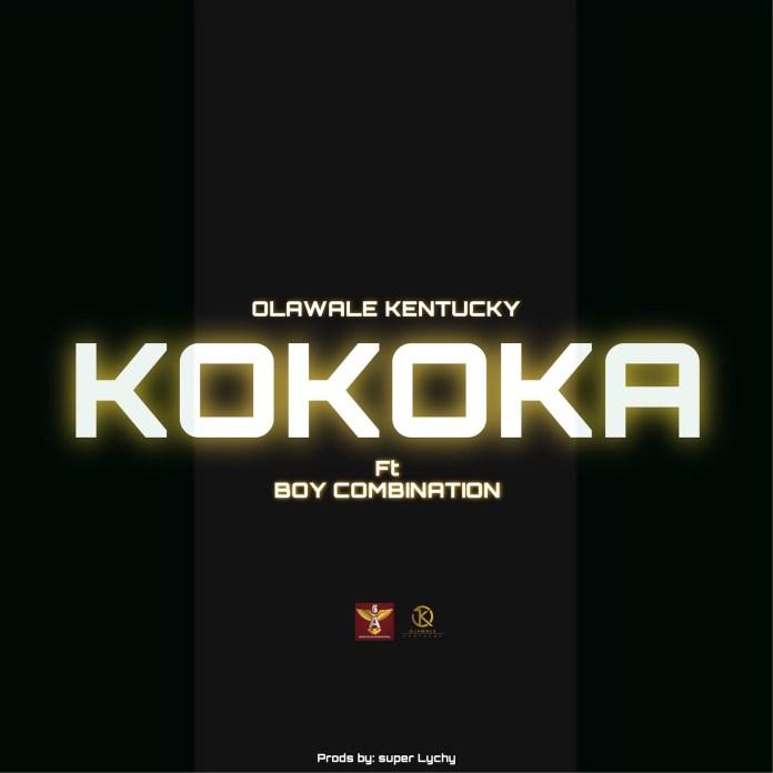 Olawale Kentucky - Kokoka ft. Boy Combination