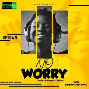 Uptown – No Worry
